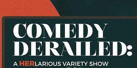 Comedy Derailed: A HERlarious Variety Show tickets
