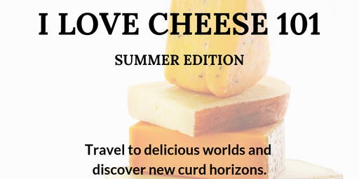 I Love Cheese 101: Summer Edition