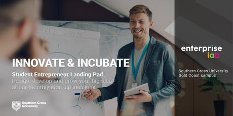 INNOVATE & INCUBATE: Southern Cross University Student Startup Session - Gold Coast tickets
