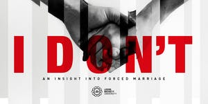 I Don't! An insight into forced marriage
