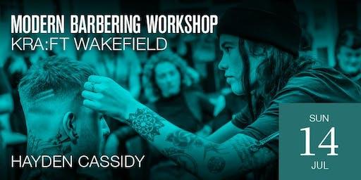 Wakefield Modern Barbering Workshop featuring Hayden Cassidy