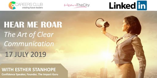 Hear Me Roar - The Art of Clear Communication | A WeAreTheCity Careers Club Event