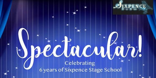 Spectacular! Six Years of Sixpence Stage School
