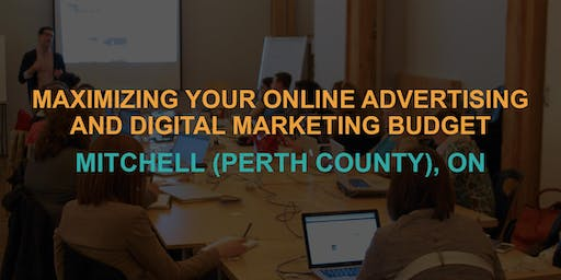 Maximizing Your Online Advertising & Digital Marketing Budget: Mitchell / Perth County Workshop