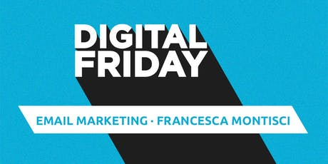 #DigitalFriday: Email Marketing. Acquisire e mantenere clienti con un email marketing corretto ed efficace. biglietti