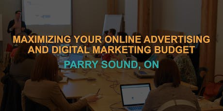 Maximizing Your Online Advertising & Digital Marketing Budget: Parry Sound Workshop tickets