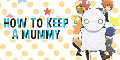 Anime Club Presents! How to Keep a Mummy
