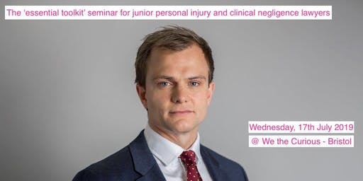 The 'essential toolkit' seminar for junior personal injury and clinical negligence lawyers