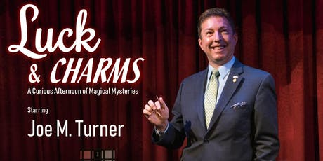 Luck and Charms: A Curious Afternoon of Magical Mysteries Starring Joe M. Turner tickets