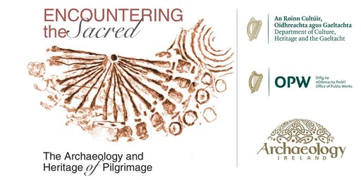 ENCOUNTERING THE SACRED: THE ARCHAEOLOGY AND HERITAGE OF PILGRIMAGE