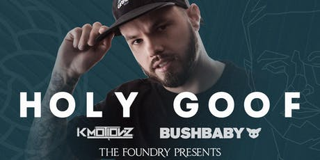 The Foundry Presents: Holy Goof - K Motionz - Bushbaby tickets