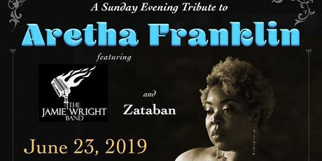 A Sunday Evening Tribute to Aretha Franklin Featuring the Jamie Wright Band and Zataban tickets