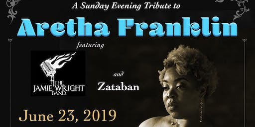 A Sunday Evening Tribute to Aretha Franklin Featuring the Jamie Wright Band and Zataban
