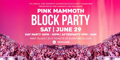 7th Annual Pink Mammoth Summertime Block Party Fundraiser (Mint Plaza) tickets