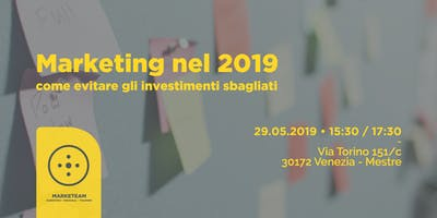 Marketing nel 2019: come evitare gli investimenti sbagliati [Mestre - Venezia]