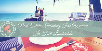 Fort Lauderdale- Real Estate Investing Lunch & Learn for Women