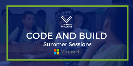 Code and Build Summer 2019 at Roxbury Innovation Center  tickets