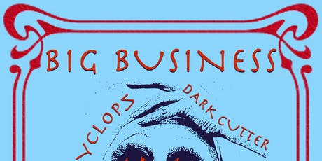 Big Business with Dark Cutter, and Zyclops tickets