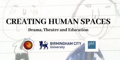 CREATING HUMAN SPACES: Drama, Theatre and Education
