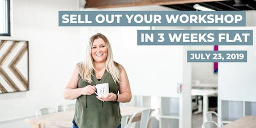 Sell Out Your Workshop in 3 Weeks Flat