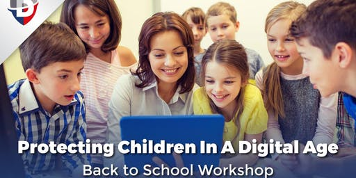 Protecting Children In A Digital Age - Back to School Workshop