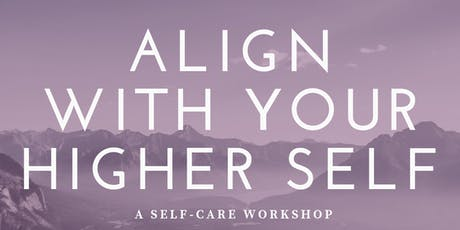 Align With Your HIGHER SELF / a self-care workshop tickets