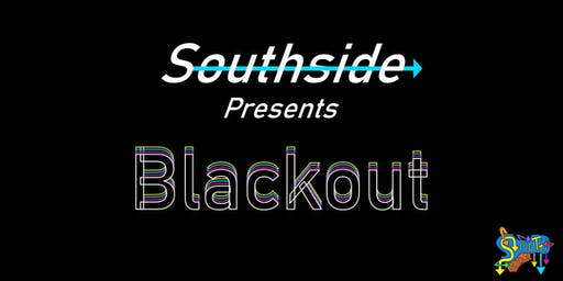 Southside Presents: Blackout