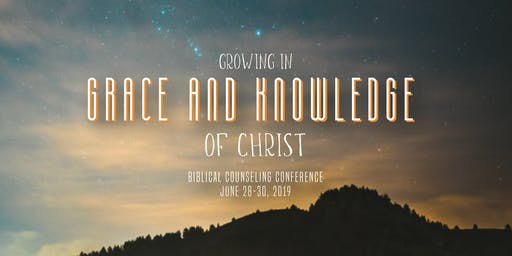 Growing in Grace and Knowledge of Christ - 2019 SFBC Biblical Counseling Conference