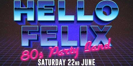 Hello Felix - 80's Party Band tickets