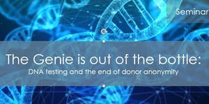 The Genie is out of the bottle - DNA testing and the...