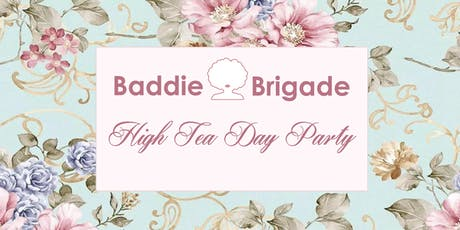 #BaddieBrigade - High Tea Day Party tickets