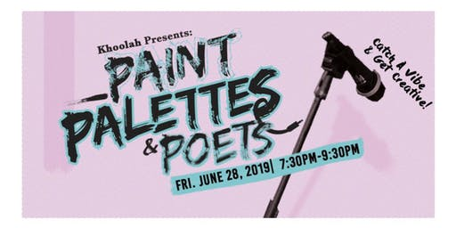 Khoolah & Elamental Concepts Presents: Paint, Palettes & Poets!