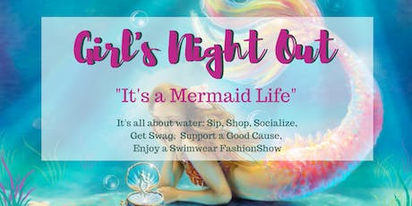 "Girl's Night Out ""It's a Mermaid Life"" Soiree + Swimwear Fashion Show by local designers tickets"