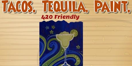 Tacos. Tequila. Paint. 420 Friendly  tickets