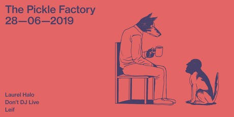 The Pickle Factory with Laurel Halo, Don't DJ Live, Leif tickets