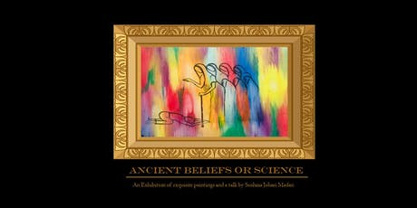 Ancient Beliefs or Science : An exhibition & a talk by Sushma Johari Madan tickets