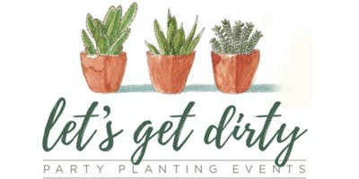 Let's Get Dirty Planting: Create Your Own Succulent Garden @ Parma Tavern!