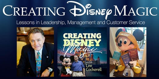 Learn Disney's World-Class Leadership, Customer Service & more with Disney's Former Exec Vice President and Best Selling Author, Lee Cockerell
