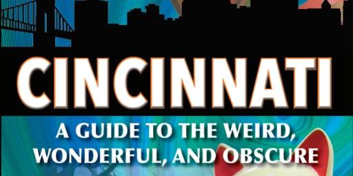 Secret Cincinnati: A Guide To The Weird, Wonderful And Obscure