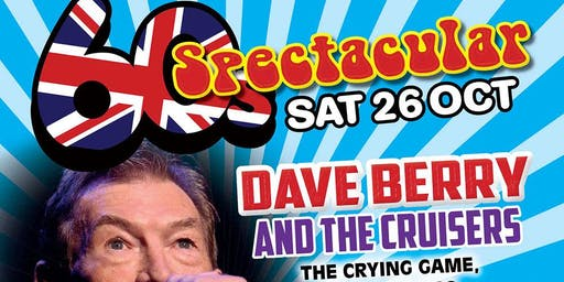 60's Spectacular! Featuring Dave Berry & The Cruisers