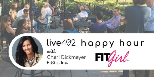 Live402 Happy Hour with Cheri Dickmeyer, FitGirl Inc.