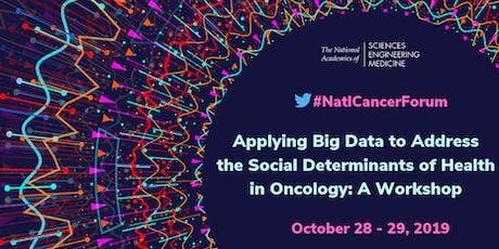 Applying Big Data to Address the Social Determinants of Health in Oncology: A Workshop tickets