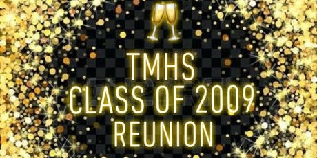 TMHS Class of 2009 Reunion: CHEERS TO 10 YEARS! tickets