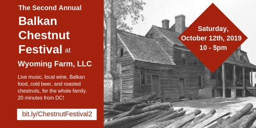 Second Annual Balkan Chestnut Festival at Wyoming Farm, LLC