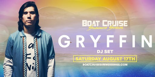 Gryffin | Boat Cruise Summer Series | 8.17.19 | 21+