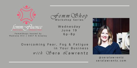 Overcoming Fear, Fog & Fatigue in Your Business with Sera Lawrentz tickets