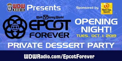 WDW Radio Presents EPCOT Forever Opening Night Dessert Party