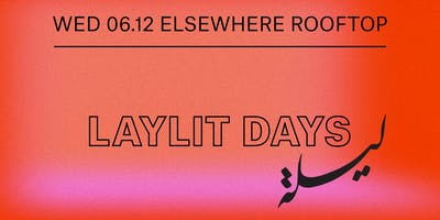 Laylit Days w/ Wake Island + Saphe @ Elsewhere (Rooftop)