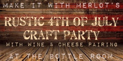 Rustic 4th of July Craft Party with Wine & Cheese Pairing