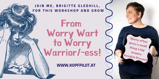 From Worry Wart to Worry Warrior/-ess!
